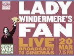 Live cinema broadcast of Kathy Burke's critically acclaimed new production of Lady Windermere's Fan
