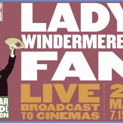 Live cinema broadcast ofKathy Burke's critically acclaimed new production ofLady Windermere's Fan